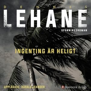Ingenting är heligt (ljudbok) av Dennis Lehane