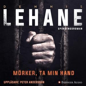 Mörker, ta min hand (ljudbok) av Dennis Lehane
