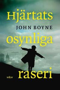 Hjärtats osynliga raseri (e-bok) av John Boyne