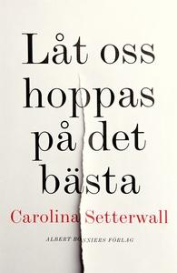 Låt oss hoppas på det bästa (e-bok) av Carolina