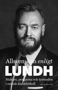 Allsvenskan enligt Lundh : Makten, pengarna och