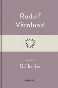 Släktlös (e-bok) av Rudolf Värnlund