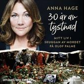 30 år av tystnad : Mitt liv i skuggan av mordet på Olof Palme
