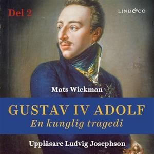 Gustav IV Adolf: En kunglig tragedi - Del 2 (lj