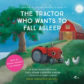 The Tractor Who Wants to Fall Asleep : A New Way of Getting Children to Sleep (UK female reader)