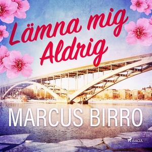 Lämna mig aldrig (ljudbok) av Marcus Birro
