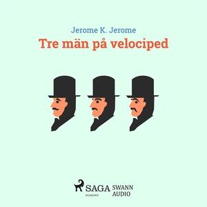 Tre män på velociped (ljudbok) av Jerome K. Jer