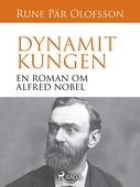 Dynamitkungen : en roman om Alfred Nobel
