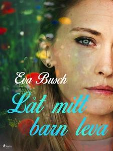 Låt mitt barn leva (e-bok) av Eva Busch