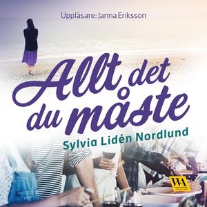 Allt det du måste (ljudbok) av Sylvia Lidén Nor