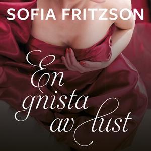 En gnista av lust (ljudbok) av Sofia Fritzson