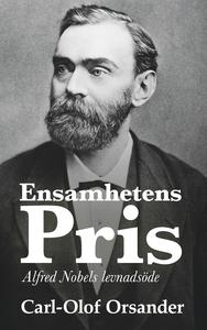 Ensamhetens pris: Alfred Nobels levnadsöde (e-b