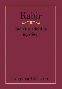 Kabir, Indisk medeltida mystiker (e-bok) av Ing