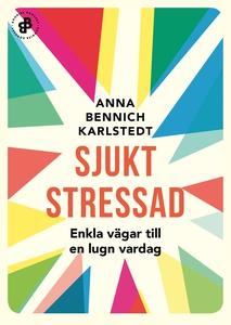Sjukt stressad : Enkla vägar till en lugn varda