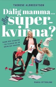 Dålig mamma ... eller superkvinna? Barn och kar