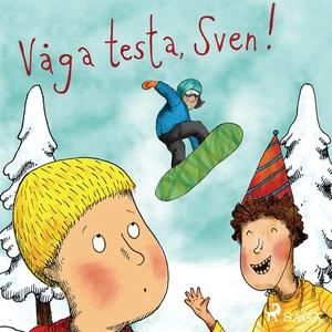 Våga testa, Sven! (ljudbok) av Sofia Johansson