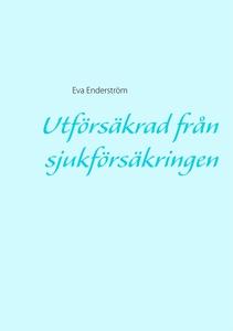 Utförsäkrad från sjukförsäkringen (e-bok) av Ev
