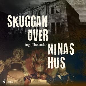 Skuggan över Ninas hus (ljudbok) av Inga Thelan