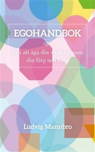 Egohandbok : om att äga din styrka genom din fä
