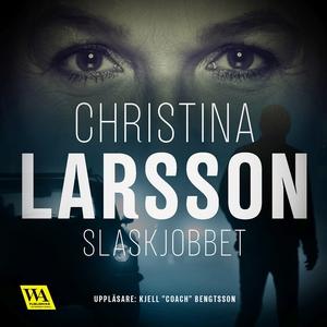 Slaskjobbet (ljudbok) av Christina Larsson