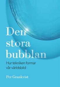 Den stora bubblan : hur tekniken formar vår vär