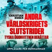 Andra världskrigets slutstrider: tyska ögonvittnen berättar