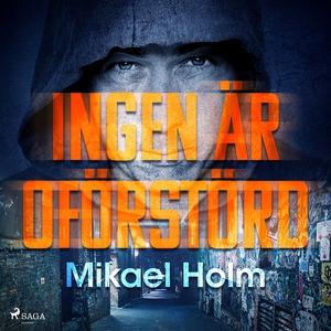 Ingen är oförstörd (ljudbok) av Mikael Holm