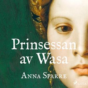 Prinsessan av Wasa (ljudbok) av Anna Sparre