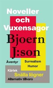 Noveller och vuxensagor (e-bok) av Bjoern J:son
