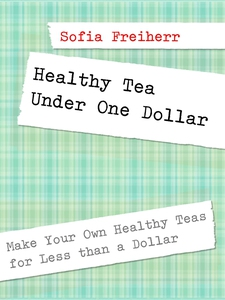 Healthy Tea Under One Dollar: Make Your Own Hea