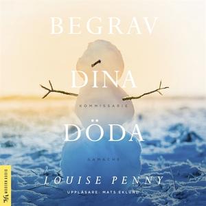 Begrav dina döda (ljudbok) av Louise Penny