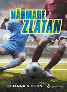 Närmare Zlatan (ljudbok) av Johanna Nilsson