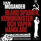Bland spioner, kommunister och vapenhandlare - Del 3