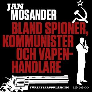Bland spioner, kommunister och vapenhandlare -