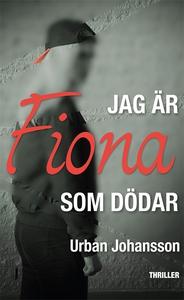 Jag är Fiona som dödar (e-bok) av Urban Johanss