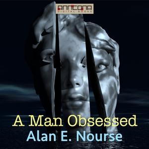 A Man Obsessed (ljudbok) av Alan E. Nourse