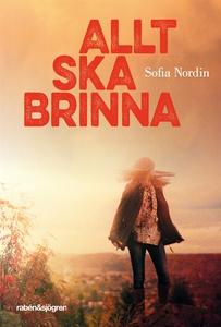 Allt ska brinna (e-bok) av Sofia Nordin