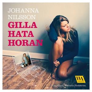 Gilla hata horan (ljudbok) av Johanna Nilsson