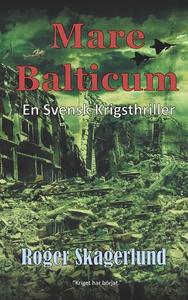 Mare Balticum: En svensk krigsthriller (e-bok)