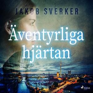 Äventyrliga hjärtan (ljudbok) av Jakob Sverker