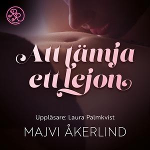 Att tämja ett lejon (ljudbok) av Majvi Åkerlind