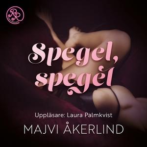 Spegel, spegel (ljudbok) av Majvi Åkerlind