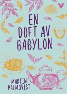 En doft av Babylon (ljudbok) av Martin Palmqvis