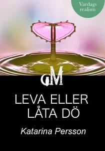 Leva eller låta dö (e-bok) av Katarina Persson