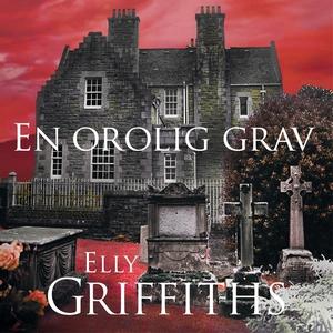 En orolig grav (ljudbok) av Elly Griffiths