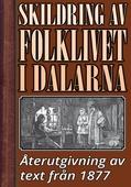 Skildring av folklivet i Dalarna år 1877