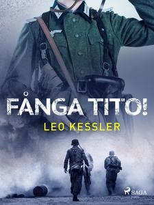 Fånga Tito! (e-bok) av Leo Kessler