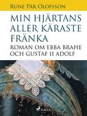 Min hjärtans aller käraste fränka : roman om Ebba Brahe och Gustaf II Adolf