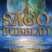 Sagobubblan : Gamelonias katakomber