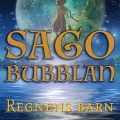 Sagobubblan : Regnens barn